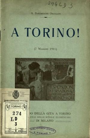 Bartesaghi Osculati, Angelo, A Torino! 7 maggio 1911. Ricordo della gita a Torino degli alunni delle scuole elementari di Milano, A. Vallardi, Milano 1911, copertina