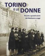 Torino e le donne. Piccole e grandi storie dal Medioevo a oggi